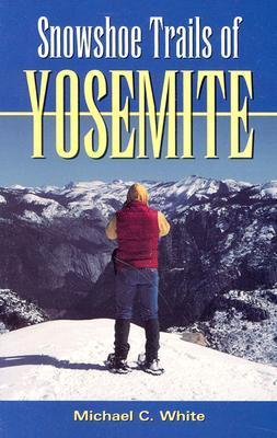 Snowshoe Trails of Yosemite Mike      White