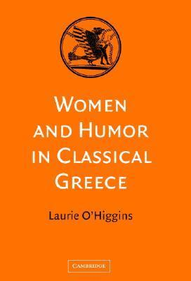 Women and Humor in Classical Greece Dolores OHiggins