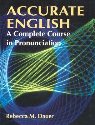Accurate English: A Complete Course in Pronunciation Rebecca M. Dauer