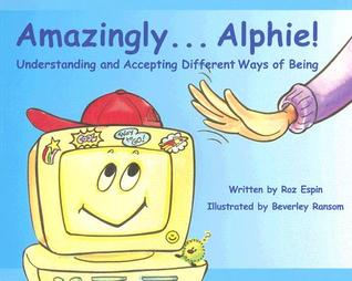 Amazingly... Alphie!: Understanding and Accepting Different Ways of Being Roz Espin