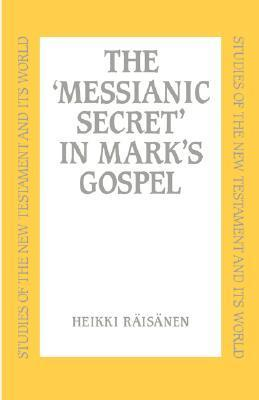 Messianic Secret in Marks Gospel  by  Heikki Räisänen