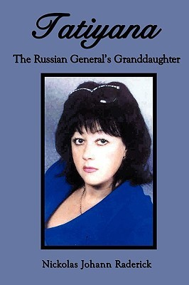 Tatiyana: The Russian Generals Granddaughter  by  Nickolas Johann Raderick