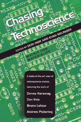 Chasing Technoscience: Matrix for Materiality  by  Don Ihde