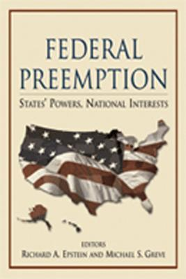Federal Preemption: States Powers, National Interests  by  Richard A. Epstein