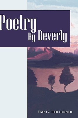 Poetry  by  Beverly by Beverly J. Timbs Richardson