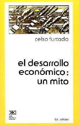 El Desarrollo Economico: Un Mito  by  Celso Furtado