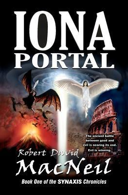 Iona Portal: Book One of the Synaxis Chronicles  by  Robert David MacNeil