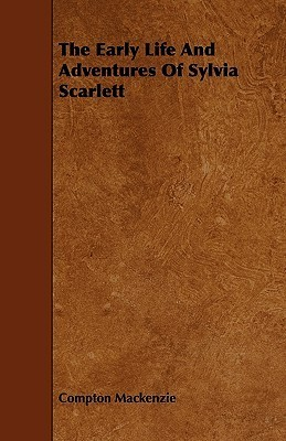 The Early Life and Adventures of Sylvia Scarlett  by  Compton Mackenzie
