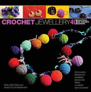 Crochet Jewellery: 40 Beautiful And Unique Designs  by  Waejong Kim