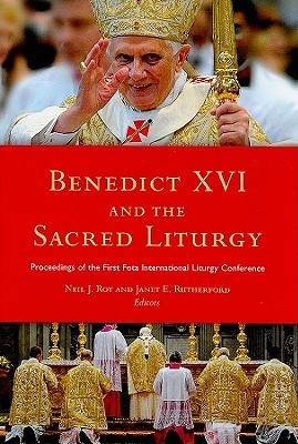 Benedict XVI and the Sacred Liturgy Neil Roy