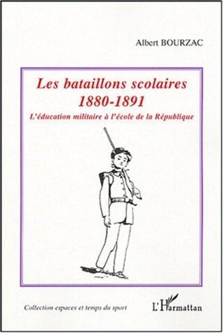 Les Bataillons Scolaires 1880-1891: Léducation Militaire À Lécole De La République Albert Bourzac