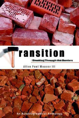 Transition: Breaking Through the Barrier Allen Paul Weaver III