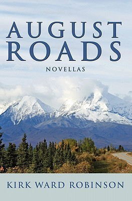 August Roads: Novellas  by  Kirk Ward Robinson