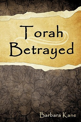 Torah Betrayed: The Danger of Mistaking Personality for Character  by  Barbara Kane
