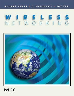 Wireless Networking (The Morgan Kaufmann Series in Networking) (The Morgan Kaufmann Series in Networking) Anurag Kumar