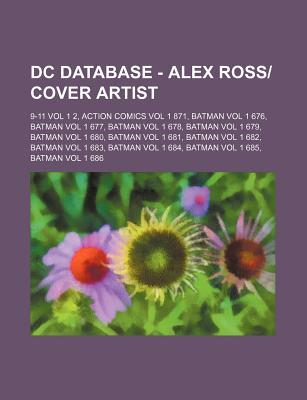 DC Database - Alex Ross-Cover Artist: 9-11 Vol 1 2, Action Comics Vol 1 871, Batman Vol 1 676, Batman Vol 1 677, Batman Vol 1 678, Batman Vol 1 679, B Source Wikipedia