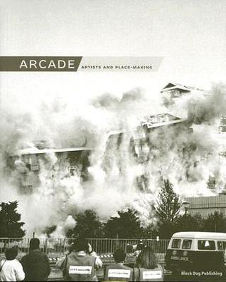 Arcade: Artists And Place-Making  by  Rhona Warwick