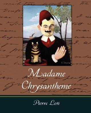 Madame Chrysantheme  by  Loti Pierre Loti