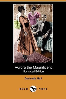 Aurora the Magnificent (Illustrated Edition) Gertrude Hall