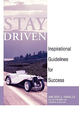 Stay Driven: Inspirational Guidelines for Success  by  Archie J. Smalls Sr.