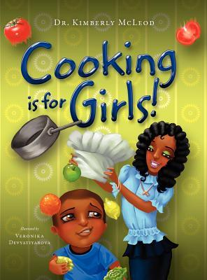 Cooking Is for Girls! Kimberly McLeod