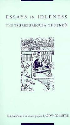 Essays in Idleness: The Tsurezuregusa of Kenko  by  Yoshida Kenkō