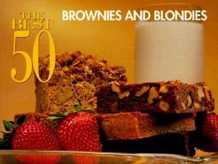 The Best 50 Brownies And Blondies (Best 50)  by  Mara Reid Rogers