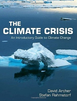 The Climate Crisis: An Introductory Guide to Climate Change  by  David Archer