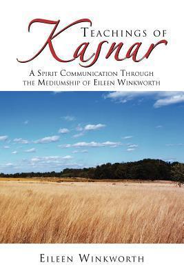 Teachings of Kasnar: A Spirit Communication Through the Mediumship of Eileen Winkworth  by  Eileen Winkworth