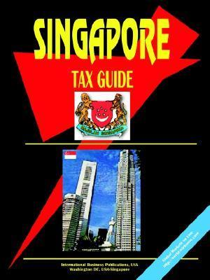 Singapore Tax Guide USA International Business Publications