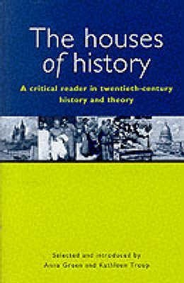 Houses of History: A Critical Reader in Twentieth Century History and Theory  by  Anna Green