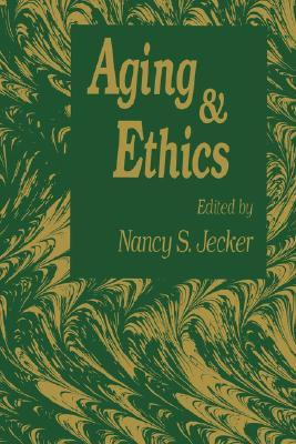 Aging and Ethics: Philosophical Problems in Gerontology  by  Nancy S. Jecker