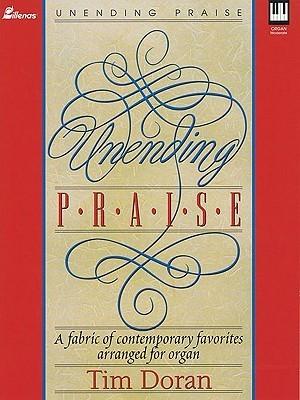 Unending Praise: A Fabric of Contemporary Favorites Arranged for Organ Tim Doran