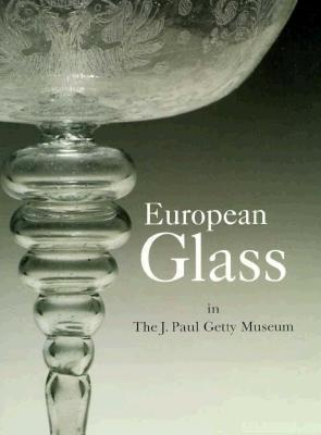 European Glass in the J. Paul Getty Museum  by  Catherine Hess