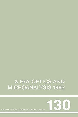 X-Ray Optics and Microanalysis 1992: Proceedings of the Thirteenth International Congress, UMIST, Manchester, UK, 31 August-4 September 1992 P.B. Kenway