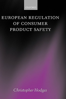 European Regulation of Consumer Product Safety  by  Christopher J.S. Hodges