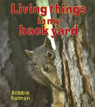 Living Things in My Back Yard  by  Bobbie Kalman
