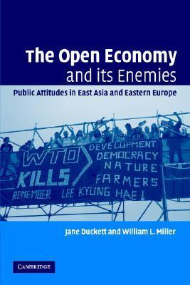The Open Economy and Its Enemies: Public Attitudes in East Asia and Eastern Europe Jane Duckett