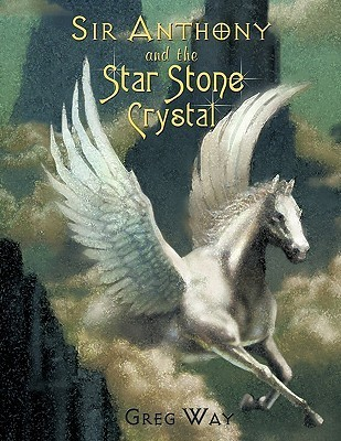 Sir Anthony and the Star Stone Crystal: The Star Stone Crystal  by  Greg Way