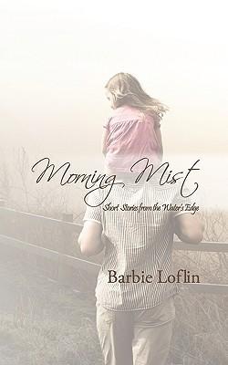 Morning Mist  by  Barbie Loflin