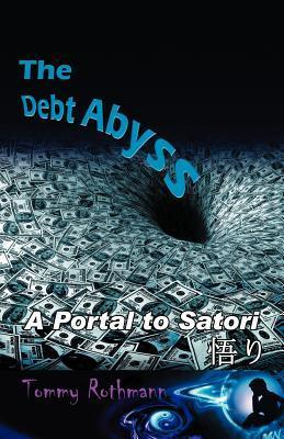 The Debt Abyss: A Portal to Satori Tommy Rothmann