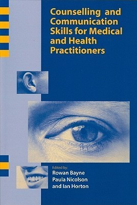 Counselling and Communication Skills for Medical and Health Practitioners  by  Bayne