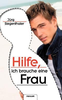 Hilfe, Ich Brauche Eine Frau  by  Jurg Siegenthaler