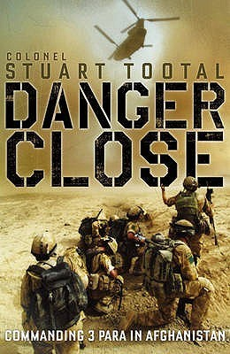 Danger Close: Commanding 3 Para In Afghanistan  by  Stuart Tootal
