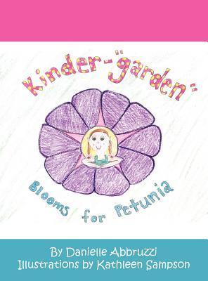Kinder-Garden Blooms for Petunia  by  Danielle Abbruzzi