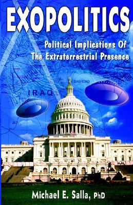 Exopolitics: Political Implications Of Extraterrestrial Presence Michael E. Salla