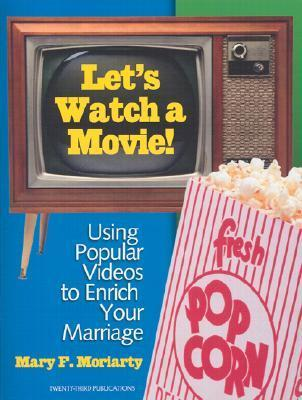 Lets Watch a Movie!: Using Popular Videos to Enrich Your Marriage  by  Mary F. Moriarty