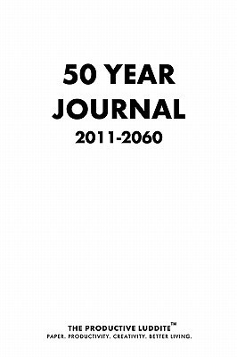 50 Year Journal 2011-2060 Deluxe  by  Productive Luddite
