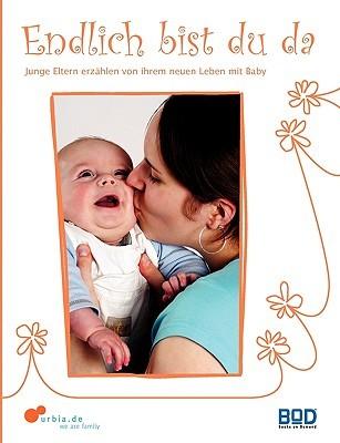 Endlich Bist Du Da - Junge Eltern Erz Hlen Von Ihrem Neuen Leben Mit Baby  by  Urbia