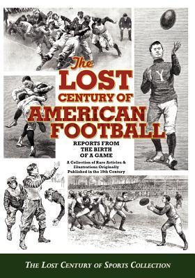 The Lost Century of American Football: Reports from the Birth of a Game  by  The Lost Century of Sports Collection